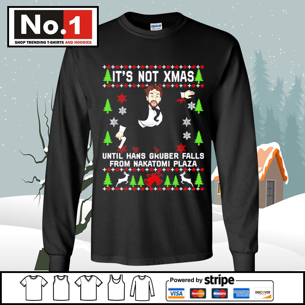 It's not Xmas until Hans Gruber falls from Nakatomi Plaza ugly Christmas s longsleeve-tee