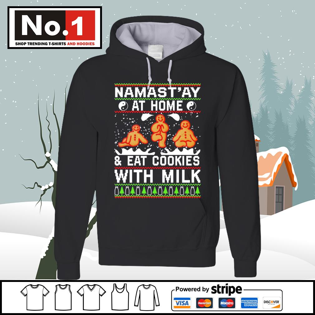 Namast'ay at home and eat cookies with milk ugly Christmas s hoodie