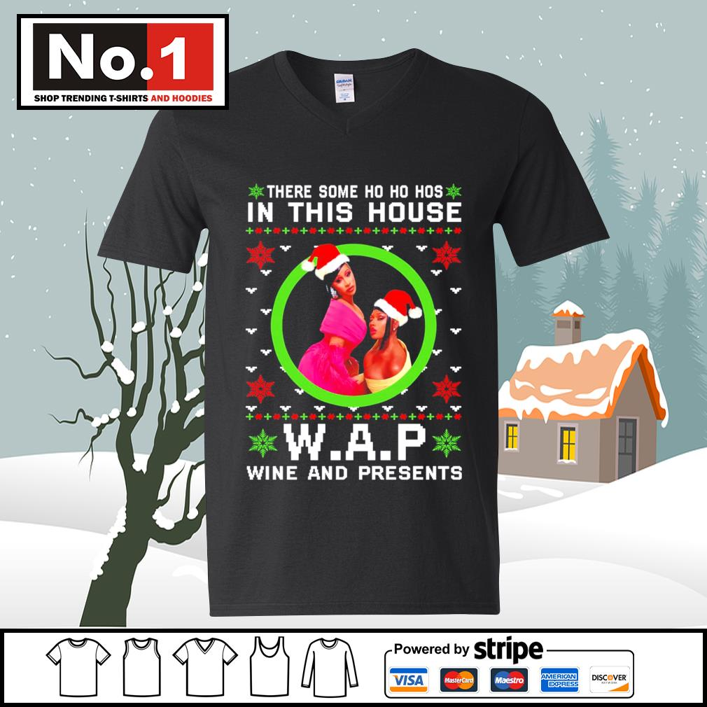 There some Ho Ho Hos in this house WAP wine and presents ugly Christmas s ladies-tee