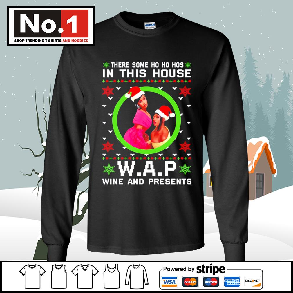 There some Ho Ho Hos in this house WAP wine and presents ugly Christmas s longsleeve-tee