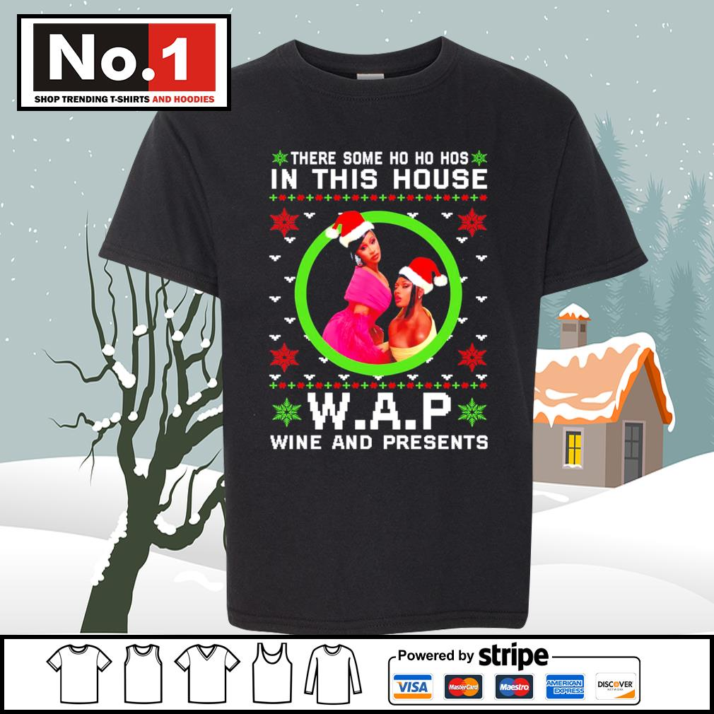 There some Ho Ho Hos in this house WAP wine and presents ugly Christmas s youth-tee