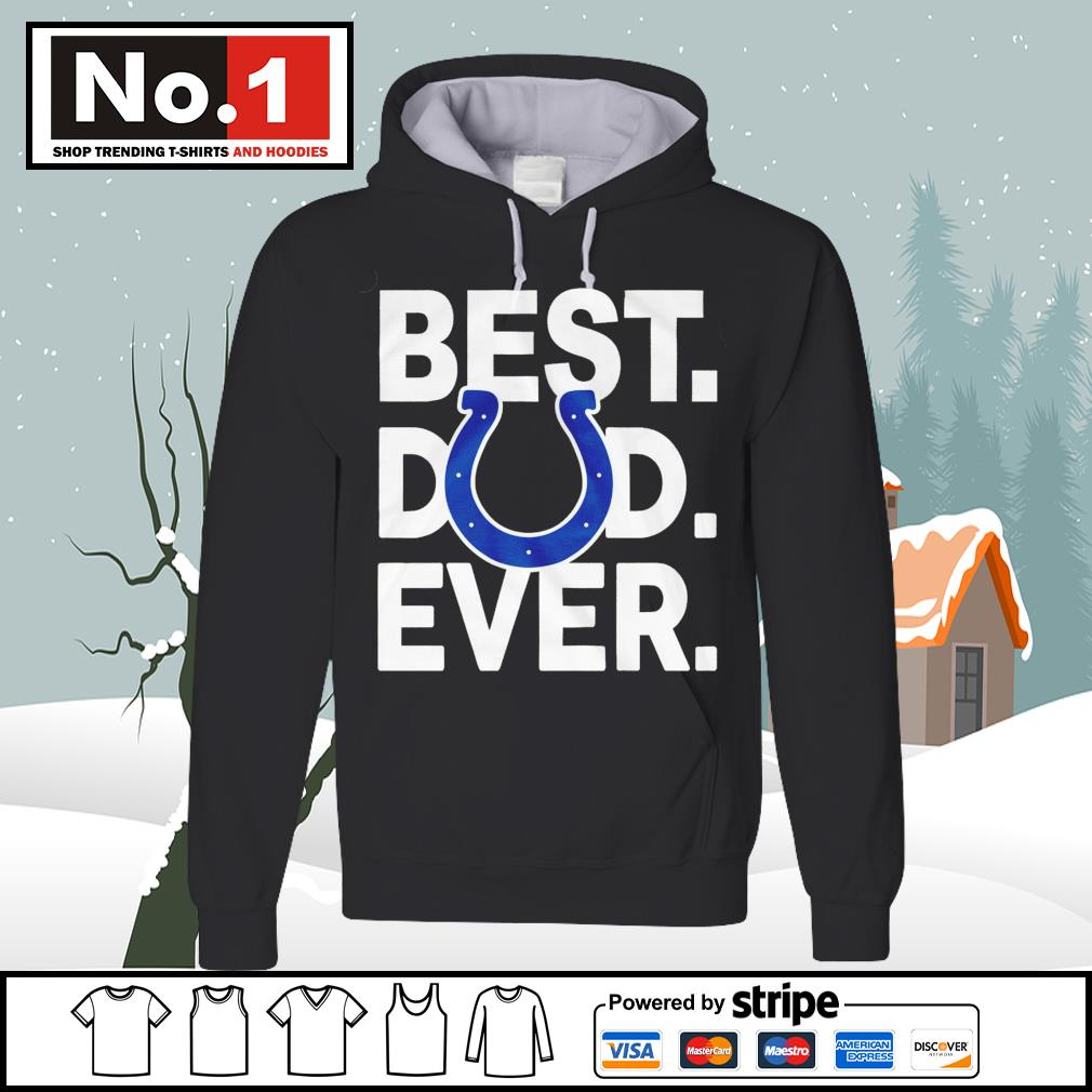 NFL best dad ever Indianapolis Colts Football Team s hoodie