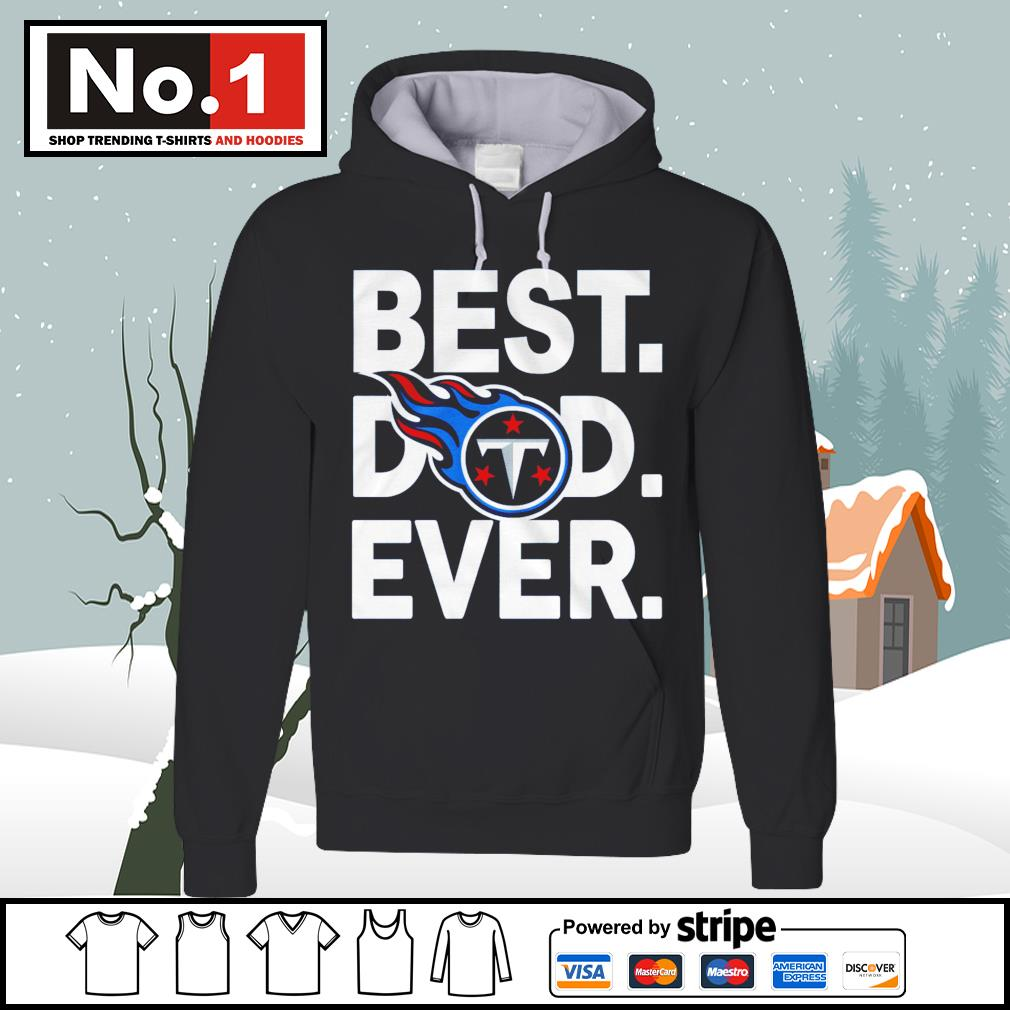 NFL best dad ever Tennessee Titans Football Team s hoodie